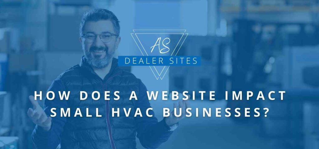 How Does A Website Impact Small HVAC Businesses_ AS Dealer Sites